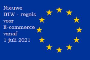 Nieuwe BTW regels vanaf 1 juli 2021